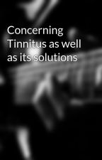 Concerning Tinnitus as well as its solutions by eugene7maid