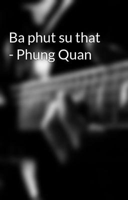 Ba phut su that - Phung Quan