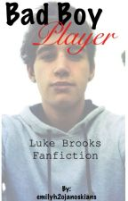 Bad boy player (luke Brooks) | Completed | by emilyh2ojanoskians