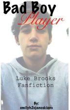 Bad boy player (luke Brooks) | Completed | by emilyh2ojanoskians