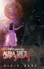 Alpha she's too young by dixie_babe