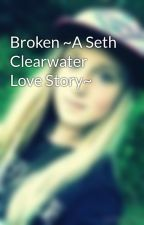 Broken ~A Seth Clearwater Love Story~ by error-anonymous