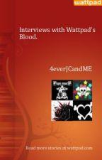 Interviews with Wattpad's Blood. by 4everJCandME