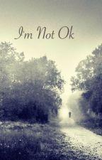 I'm Not Ok by AnimeLove661