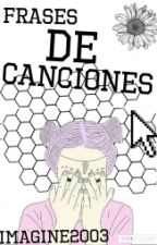 →Frases de Canciones← (En Edición)  by Imagine2003
