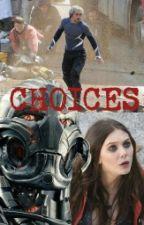 CHOICES: A Quicksilver & Scarlet Witch Story by xxlovelyfandomsxx
