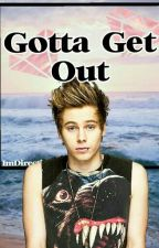 Gotta Get Out | Luke Hemmings #3 ✔ by ImDirectionerWtStyle
