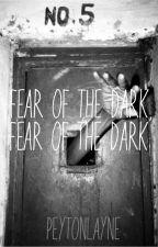 Fear of the Dark, Fear of the Dark by PeytonLayne1D