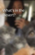What's in the Desert? by Jesitbh
