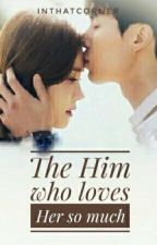 BOOK 2: The HIM who loves Her...so much by InThatCorner