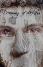 {closing for extensive editing} Dreaming of darkness n.h  by StayAliveForMe-TJ