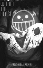 Within The Heart [Trafalgar Law x Reader] {One Piece} by bookloverbria