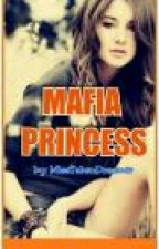 THE MAFIA PRINCESS by MissTakenDreamer