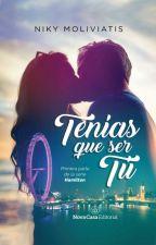 TENÍAS QUE SER Tú (DISPONIBLE EN LIBRERÍAS) by NikyMoli