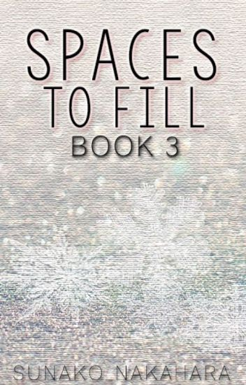 Spaces To Fill Book 3: Keep Holding On (COMPLETE)