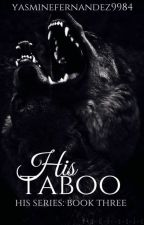 His Taboo (Werewolf|ManxMan|Incest|Mpreg) His Series: BOOK THREE by YasmineFernandez9984