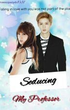 Seducing My Professor {Exo Luhan FanFic} by -sonchaeyoung