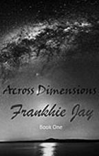 Across Dimensions by FrankhieJay