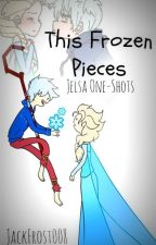 This Frozen Pieces [Jelsa One- Shots] by JackFrost008