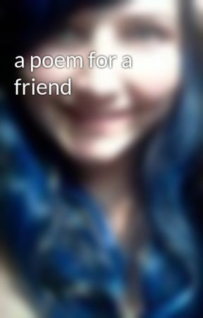 a poem for a friend by SierraCR