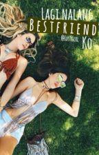 'Lagi nalang bestfriend ko!' by Iostglrl