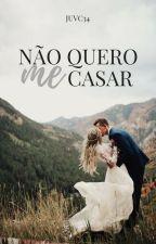 Não quero me casar - Volume I (COMPLETO) by JuVC34