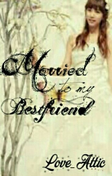 Married to my Bestfriend [GF Series #1] -Completed