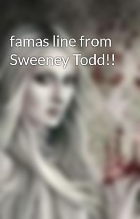famas line from Sweeney Todd!! by scarlit