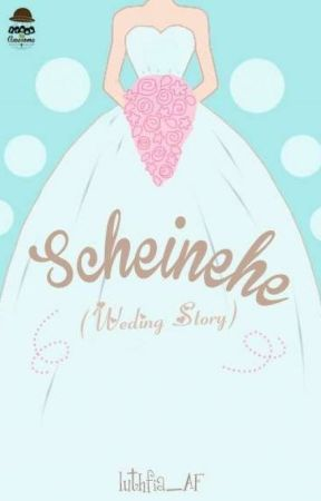 Scheinehe (Wedding Story) by luthfia_AF