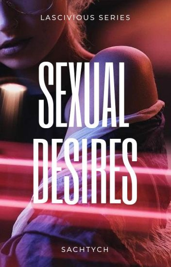 Lascivious Series #1: Sexual Desires (COMPLETED)