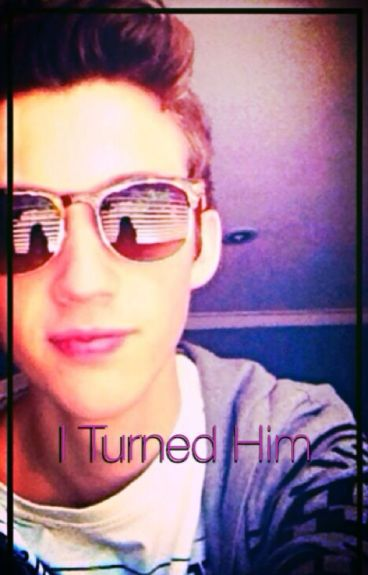 I Turned Him? A Troye Sivan Fan-Fic *Completed*