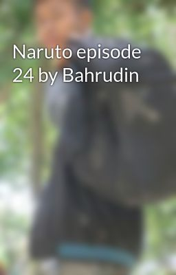 Naruto episode 24 by Bahrudin