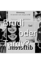 Brudi oder Tardy? by fanfiction_world_