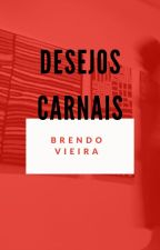Desejos Carnais by BrendoSantos