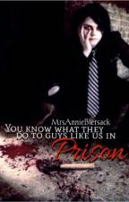 You Know What They Do To Guys Like Us In Prison (Frerard) INCOMPLETE by MrsAnnieBiersack