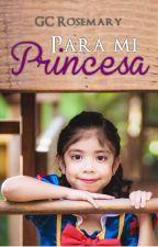 Para mi princesa [Pausada] by GCRosemary