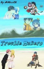 「Trouble Makers」|| 「A Nalu, Gale, Rowen, Jerza & Gruvia Fanfiction」 ❄️   ON HOLD by ZAliciaCH