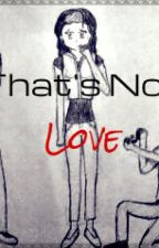 That's Not Love by Dramana22