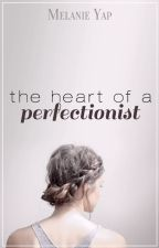 The Heart of A Perfectionist by melanieyapp