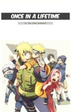 Once In a Lifetime -Draft- (Naruto Fanfiction) by The_Pink_Disaster