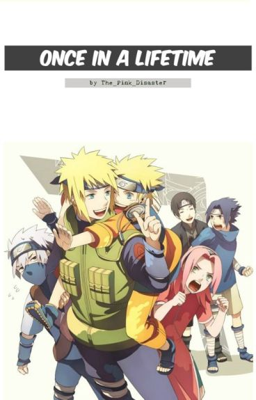 Once In a Lifetime (Naruto Fanfiction)