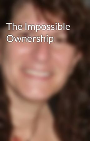 The Impossible Ownership by AnnamariaBazzi