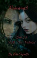"""Reincarnate (Book #3 to """"Little Miss Motionless"""") by BloodSapphire"""