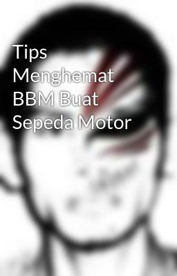 Tips Menghemat BBM Buat Sepeda Motor