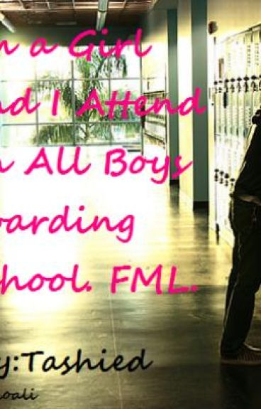 I'm a Girl and I Attend an All Boys Boarding School. FML.