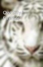 """Owl City """" Fireflies"""" by xXAngelFiresXx"""