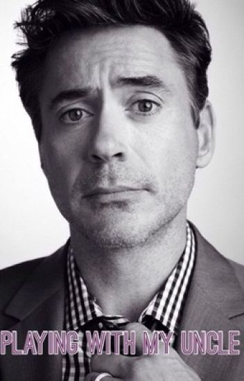 Playing dirty with my uncle (RDJ fanfic) editing