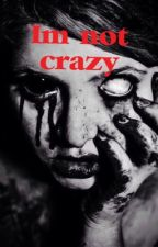 I'm not crazy by crazymyway