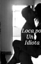 Loca por un idiota by LunaFer14