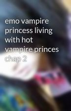 emo vampire princess living with hot vampire princes chap 2 by Vampire_girl1